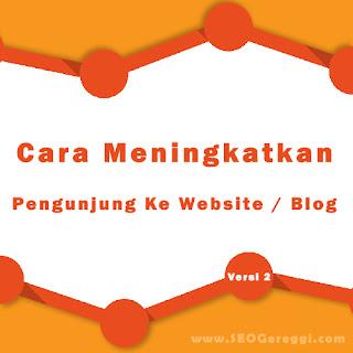 Cara Meningkatkan Pengunjung Website Blog Versi 2