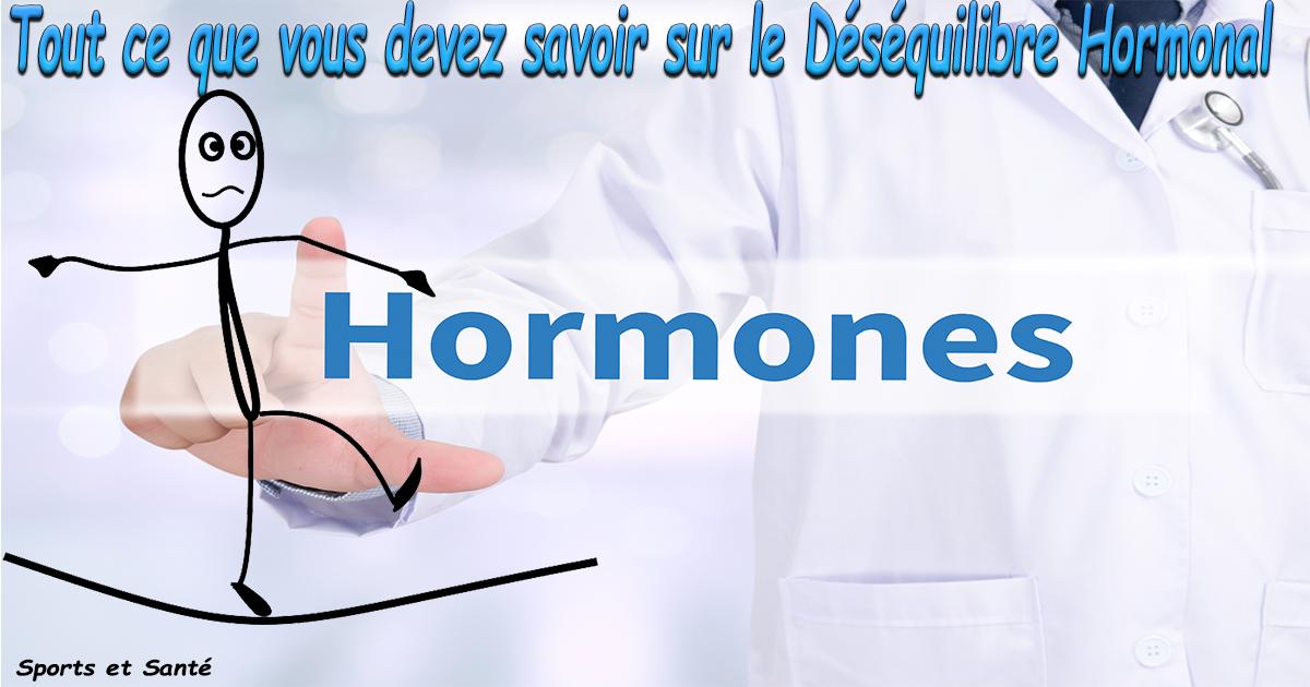 Tout ce que vous devez savoir sur le Déséquilibre Hormonal