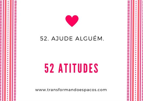 Projeto 52 Atitudes | Atitude 52 - Ajude alguém.