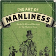 Book Review: The Art of Manliness: Classic Skills and Manners for the Modern Man by Brett McKay