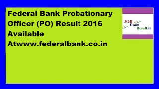 Federal Bank Probationary Officer (PO) Result 2016 Available Atwww.federalbank.co.in