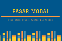 Pasar Modal: Pengertian, Fungsi, Faktor, dan Produk Pasar Modal