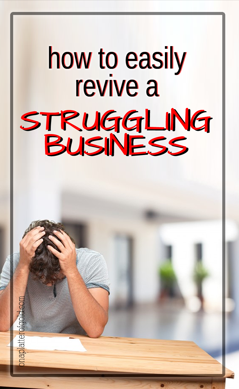 5 Essential Things To Do To Revive A Struggling Business