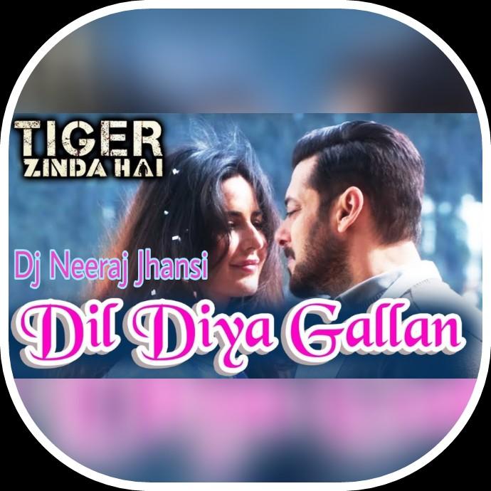 Dj Neeraj Jhansi 7084499951: Dil Diyan Gallan Remix [Tiger