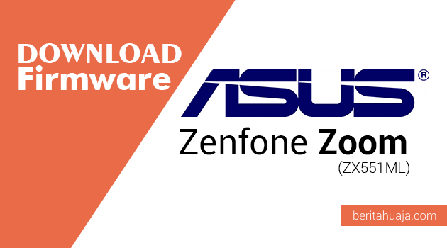 Download Firmware ASUS Zenfone Zoom (ZX551ML)