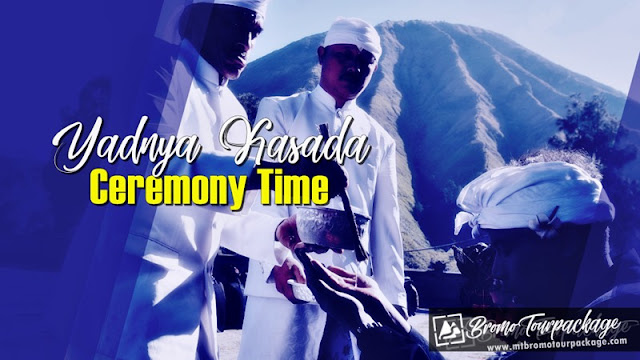yadnya kasada ceremony time 2019 - bromo tour packages