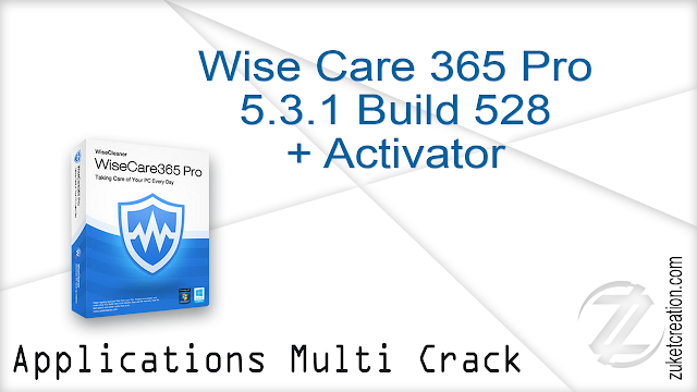 Wise Care 365 Pro 5.3.1 Build 528 + Activator   |  10.3 MB