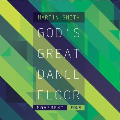 Back To The Start Martin Smith God S Great Dance Floor