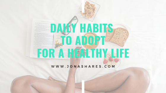 Daily Habits to Adopt for a Healthy Life