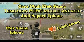 Cara Ubah Efek Suara Tembakan PUBG Mobile Android Menjadi Seperti Iphone