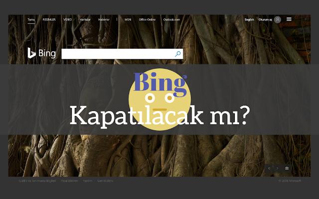 Bing Kapatılacak mı?