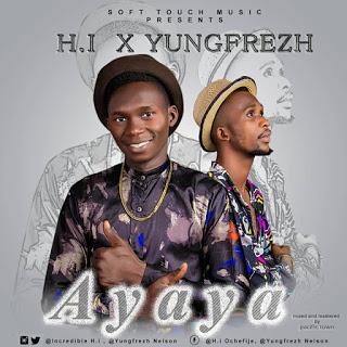 Music] H I - Ayaya (Feat. YungFresh) Download Mp3