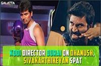 Kodi director Durai on Dhanush, Sivakarthikeyan spat