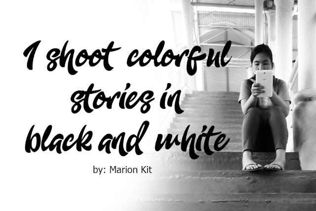 I SHOOT COLORFUL STORIES IN BLACK AND WHITE