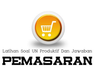 Latihan Soal UN Produktif Pemasaran Dan Kunci Jawaban Tahun 2019