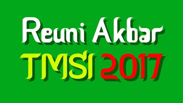 Reuni Akbar TMSI SMANGAT 2017 - 1438H