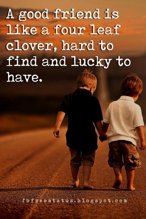 famous friendship quotes, A good friend is like a four leaf clover,