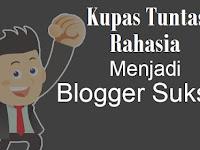Rahasia Sukses Blogging Dari Blogger Terbaik Atau Blogger Papan Atas