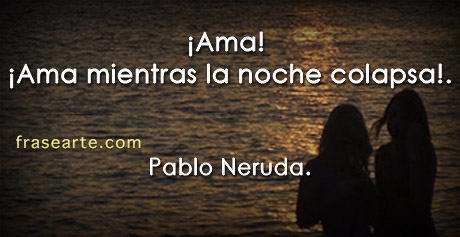 AMA – Pablo Neruda