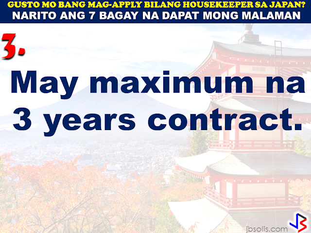 JAPAN has started hiring Filipino Housekeepers (household workers), but only for certain strategic economic zones (starting in KANAGAWA and OSAKA prefectures). Currently,there are only 2 licensed Philippine agencies with approved job orders for Filipino housekeepers issued by the POEA, (Magsaysay and Studio Kay International Corp.) Therefore, be wary of unlicensed recruiters, travel agents, consultancy firms, training centers which might be promising moon & stars, relative to this opportunity. Beware! They are not authorized to recruit and deploy workers for Japan. If you are applying for housekeeping jobs for Japan, here are 7 things you need to know: 1) NO Placement fee. 2) Training fee (Japanese language, culture, values) here, and in Japan, is @ NO cost to selected/hired workers 3) Maximum 3 years contract. 7 THINGS TO KNOW WHEN APPLYING FOR HOUSEKEEPING JOB IN JAPAN 4) LIVE-OUT arrangement (dorm or staffhouse provided by Japanese Accepting Org.) 5) flexible work hours, with guaranteed 35 paid hours per week, and 1 day off weekly. 6) JPY905/hour as salary. 7) Statutory deductions in Japan, are deducted from salary: ~ applicable taxes & insurances ~ housing expenses ~ utilities Refrain from doing transactions from any recruitment agencies with policies not compliant with the abovementioned terms and conditions. Be smart! Do not be a victim. Source: Memo Circular issued & EC for Housekeepers approved by POEA last year
