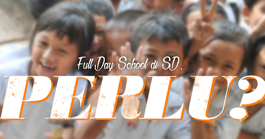Full Day School di SD, Perlu?