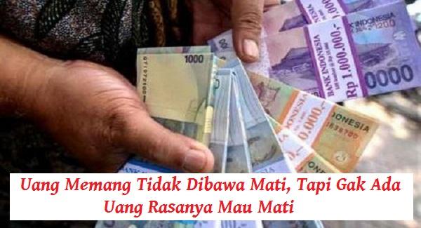 Hasil gambar untuk ang Memang Tidak Dibawa Mati, Tapi Gak Punya Uang Rasanya Mau Mati