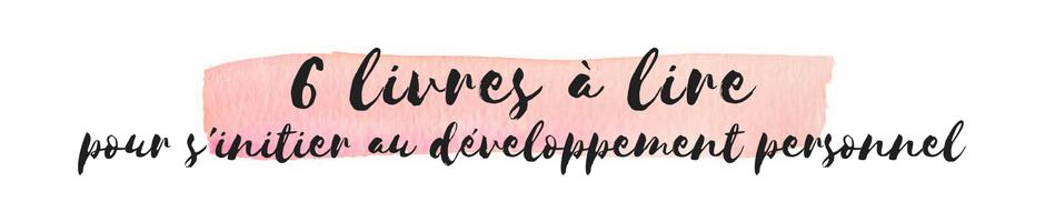 S'initier au développement personnel - Mes ressources Feel Good - Livres - Blogueurs - Youtubeaurs à suivre