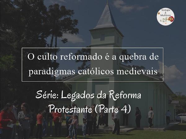 Série: Legados da Reforma Protestante (Parte 4)