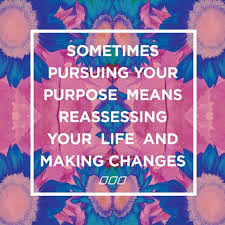 purpose reassess life make changes