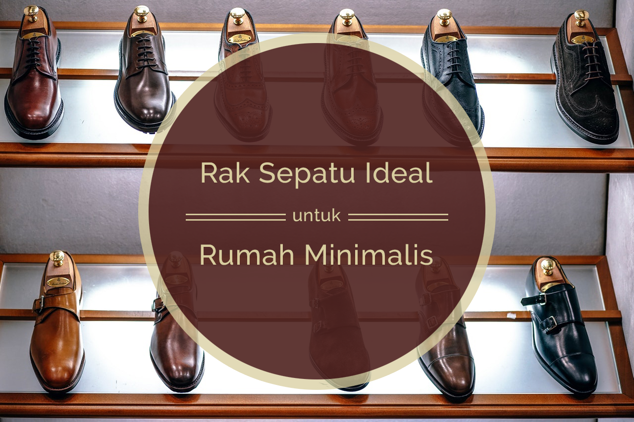 Rak Sepatu yang Ideal untuk Rumah Minimalis
