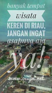 Banyak Tempat Wisata Keren di Riau, Jangan Ingat Asapnya Saja Ya!