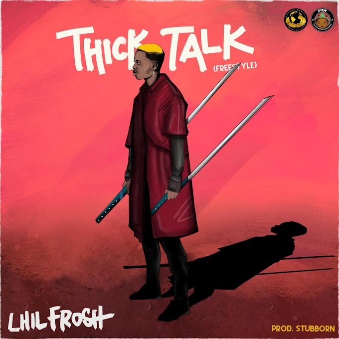 Music: Lil Frosh – Thick Talk (Freestyle)