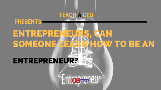 22 Entrepreneurs Debate if You Can Learn to be an Entrepreneur