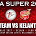 Live Streaming T-Team vs Kelantan 11.7.2017 Liga Super
