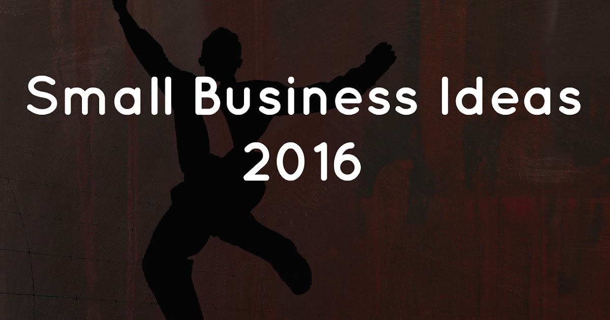 Top Small Business Ideas for 2017
