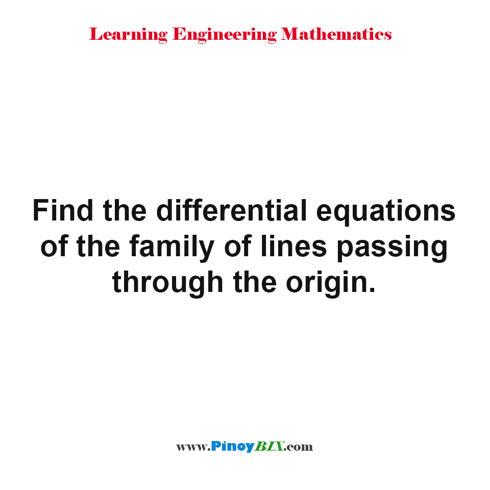 Find the differential equations of the family of lines passing through the origin.