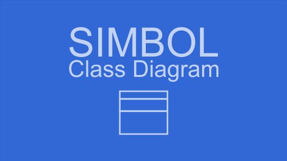 Penjelasan Simbol Class Diagram dan Fungsinya dalam UML