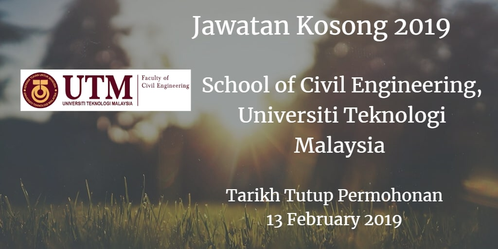 Jawatan Kosong School of Civil Engineering, Universiti Teknologi Malaysia UTM 13 February 2019