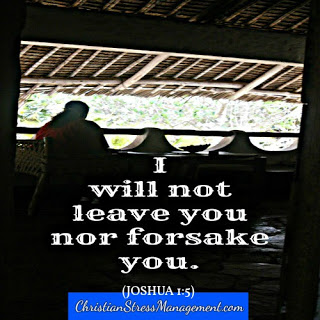 God will not leave me or forsake me.(Adapted Joshua 1:5)