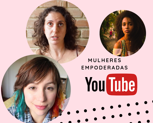 10 canais no Youtube que você precisa conhecer- Especial Mulheres Empoderadas