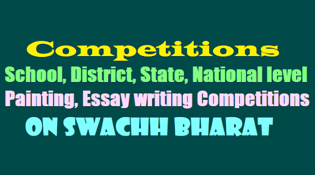 School, District, State, National level Painting, Essay writing Competitions 2017 on Swachh Bharat
