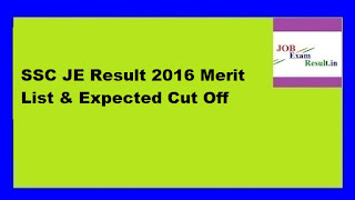SSC JE Result 2016 Merit List & Expected Cut Off
