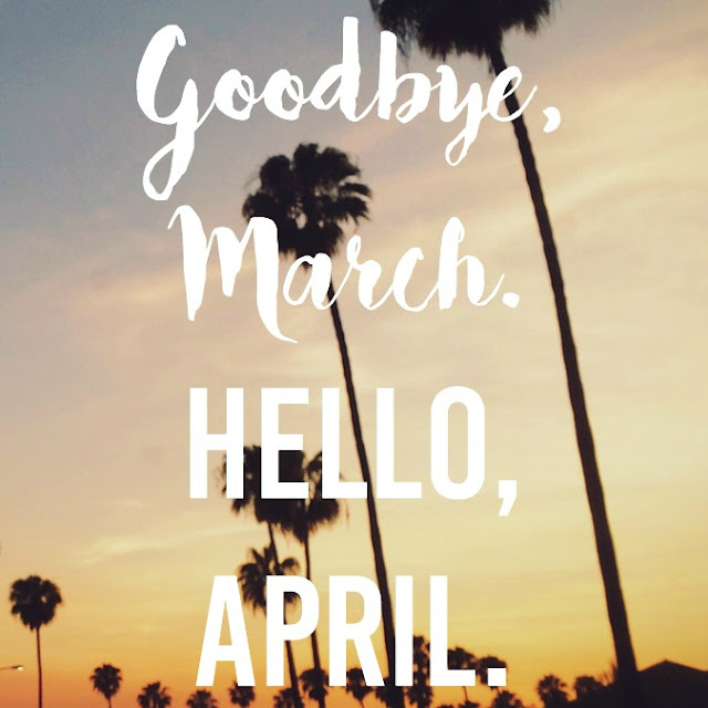 Goodbye March, Hello April.