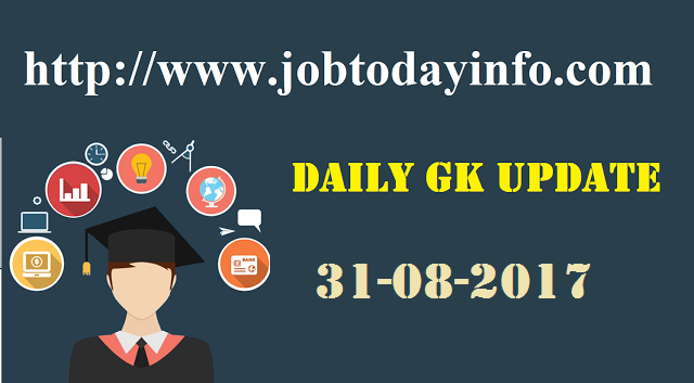 Daily GK Update 31st August 2017, Important Current Affairs