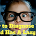 How to Diagnose Your Child Has A Lazy Eye