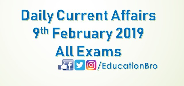 Daily Current Affairs 9th February 2019 For All Government Examinations