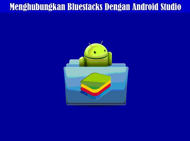 Cara Mudah Menghubungkan Bluestacks Dengan Android Studio