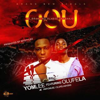 MUSIC: Yomlee Ft. Olufela – O.O.U