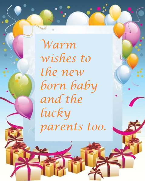 Warm wishes to the new born baby and the lucky parents too