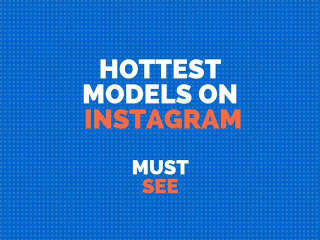 Hottest Models on Instagram